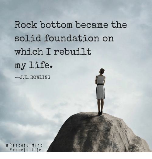 rock-bottom-became-the-solid-foundation-on-which-i-rebuilt-5283543